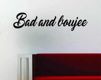 Bad and Boujee Migos Quote Wall Decal Sticker Vinyl Art Words Decor Inspirational Rap Hip Hop Lyrics Music Funny Migos Ladies Girls Women