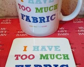 I Have Too Much Fabric...Said No One Ever Mug & Coaster Set