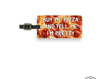 Luggage Tag Buy Me Pizza and tell me I'm Pretty Funny Food , Printed Personalized Metal Tag, Single Tag   Custom information