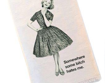 Somewhere Some Bitch Hates Me Tea Towel