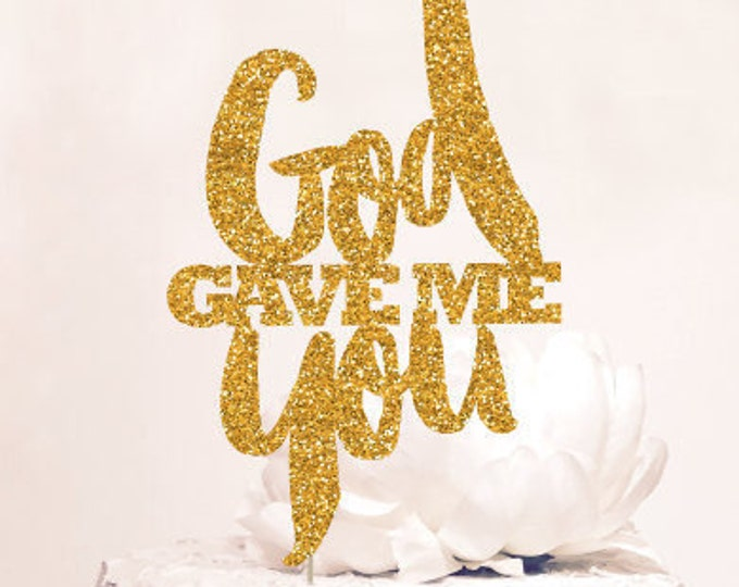 God gave me you Cake Topper, Bold, Rose Gold, Gold or Silver Glitter Sparkle Chic Wedding decor, Glitter Both sides.