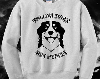 Follow Dogs Not People - Unisex Sweater S/M/L