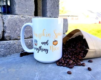 Fall themed Coffee Mug/15 ounces/pumpkin spice and everything nice/pumpkin spice latte