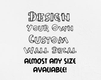 Design Your Own Custom Wall Decal wall decor nursery decor kids room sticker self adhesive vinyl Custom quote decal design your own