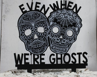 Even When We're Ghosts/Sugar Skull/Bride and Groom/Cake Topper/Wood/Cake Decor/Wedding/Party/Gothic Wedding/Goth/Halloween Wedding