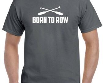 Rowing Shirt-Born to Row-Rowing T Shirt Rower