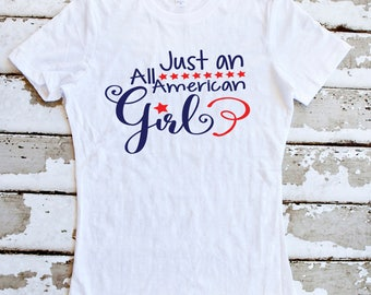 Just An All American Girl Ladies Shirt - 4th of July - Independence Day - Women's USA T-Shirt