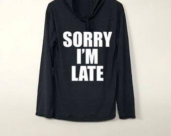 Sorry I'm Late Long Sleeve Hoodie Shirt Long Sleeve Hooded Tshirt TShirt T Shirt Tee Top Ugly Christmas Long Sleeve