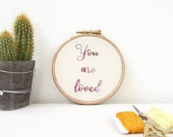 Quote embroidery art, hand embroidered inspirational quote, you are loved, embroidery wall hanging, textile art, handmade in the UK
