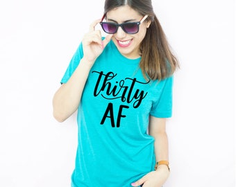 Thirty AF, Dirty Thirty, Thirty and thirsty, 30th birthday shirt, 30th birthday party, Thirty Shirt, Funny Birthday Shirt, 30th birthday