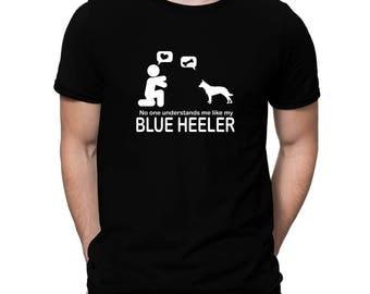 No One Understands Me Like My Blue Heeler T-Shirt