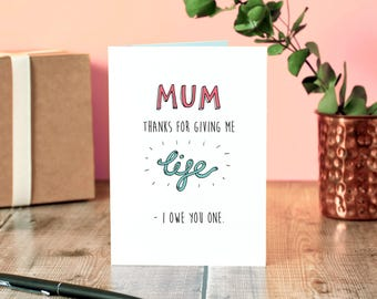 Funny Mother's Day Card | Mum Thanks for giving me life - I owe you one.