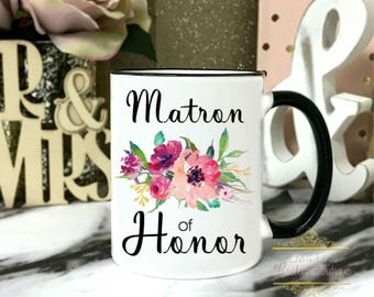 Matron of Honor Mug - Maid of honor gifts - Gift for Best friend - maid of honor proposal mug - Floral coffee mug - wedding party gifts