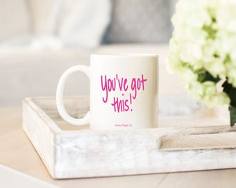Coffee Mug Motivation - You've Got This! - Valentine's Day Gift - Coffee Gift - Coworker Gift - Mom Gift