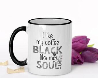 Black Like My Soul, I Like My Coffee Black Like My Soul, Funny Coffee Mug, Funny Mug, Quote Mug, Statement Mug, I Like My Coffee Black