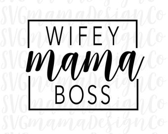 Wife Mom Boss SVG Wifey Mama Boss Cut File For Cricut and Silhouette