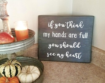 rustic home decor, wall art, family, christmas gift, gift for her, if you think my hands are full you should see my heart, wood sign