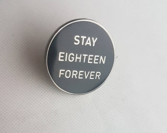 Stay Eighteen Forever enamel pin