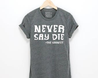 Goonies -Never Say Die!  Unisex T-shirt