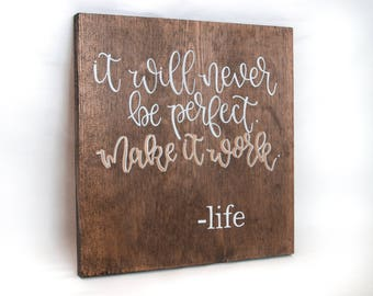 Wood Sign // Home Wall Decor // Quotes // Sayings // Gift - It Will Never Be Perfect, Make It Work. - Life