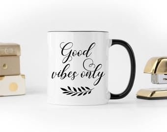 Good Vibes Only Coffee Mug, Cute Coffee Mug, Funny Coffee Mug, Coffee Mug Gift, Tea Lovers Gifts, Birthday Present, Coffee Lovers Gifts