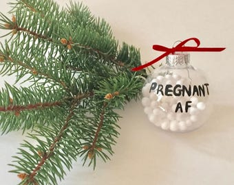 PREGNANT AF Ornament, Funny Christmas Tree Ornament, Pregnancy Ornament, Christmas Ornament, Pregnancy Announcement Ornament, Funny Gift