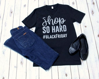 Shop So Hard #BlackFriday Shirt | S-XL