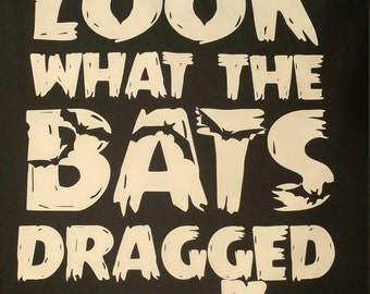 Look what the bats dragged in shirt
