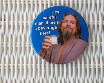 Big Lebowski Beverage Dude FREE PIN of the same size  when you order a magnet