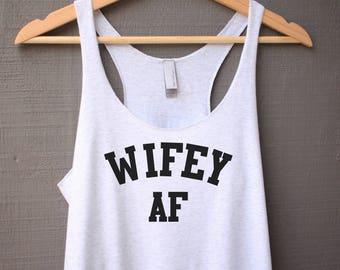 Wifey AF Tank Top - Wifey AF Shirt - Wifey Tank Top - Wifey Shirt - Bridal Tank Top - Wife Tank Top