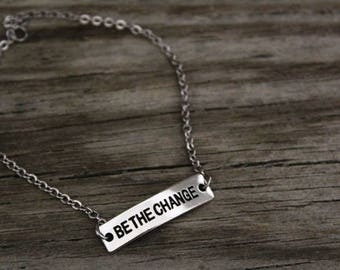 Be The Change Bracelet - Simple Bracelet - Inspirational Bracelet - Motivational Bracelet - Motivational Saying