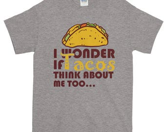 Funny Taco Shirt, Taco Tuesday, Funny Mexican Meme Shirt, gift for men or women, men's funny T Shirt | I wonder if Tacos think about me too