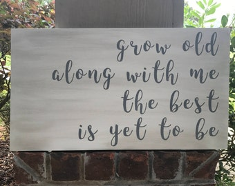 Grow Old Along With Me The Best Is Yet to Be Sign, Rustic Wood Sign, Wedding Gift, Home Decor