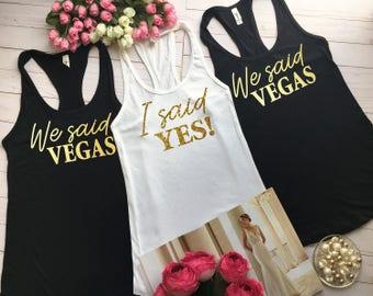 Bridal party shirts, Bride shirt, Bridesmaid shirts, Bride to be shirts, Vegas party shirts, I said yes shirts, We said Vegas shirts, b28