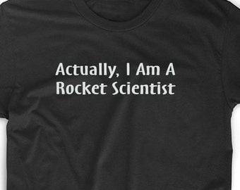 I'm A Rocket Scientist T Shirt Custom Tee Geek Nerd Gamer Funny Unique Fun Engineer Math Pi Day Big Bang Theory Gift