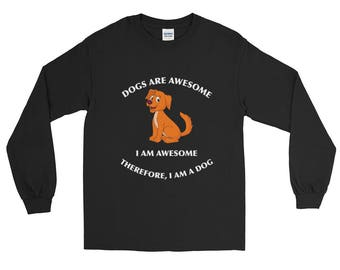 Dogs Are Awesome I Am Awesome Therefore I Am A Dog Pet Dog Lover Owner Dog Art Print Gift Long Sleeve T-Shirt