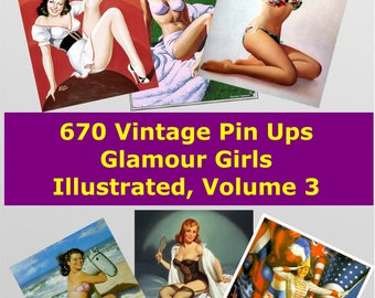 670 Vintage Glamour Girls Pin Ups Illustrated in Digital Image format for your greeting cards labels prints or nostalgia, Volume 3 of 3