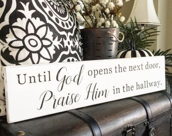 Until God opens the next door, Praise Him in the hallway sign, farmhouse decor, Christmas gift, inspirational quote
