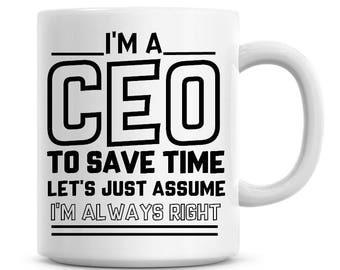 I'm A CEO To Save Time Lets Just Assume I'm Always Right Funny Coffee Mug 11oz Coffee Mug Funny Humor Coffee Mug 985