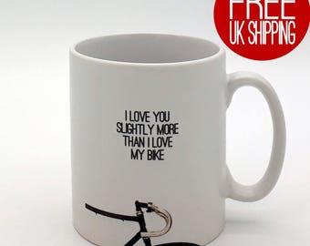 Cycling Mug - I love you slightly more than I love MY bike