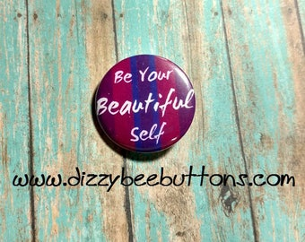 Be Your Beautiful Self - Inspirational Quote - Pinback Button - Magnet - Keychain - Motivational Quote - Gift Ideas - Positive Living -