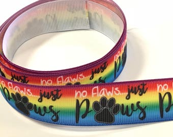 "7/8"" inch No Flaws Just Paws - DOGS Paw Rainbow Colorful - Printed Grosgrain Ribbon for Hair Bow - Original Design 7/8"