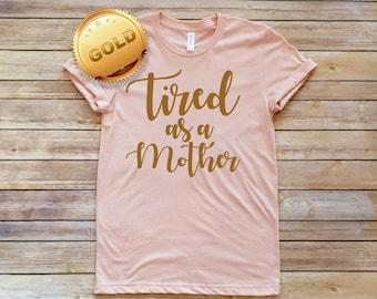 Tired As A Mother, Boyfriend Tee, Unisex Tee, Graphic Tee, Motherhood Tee, Mom Life Shirt, Pregnancy Gift, Mom Gift, Cute Mom Shirt, Preggo
