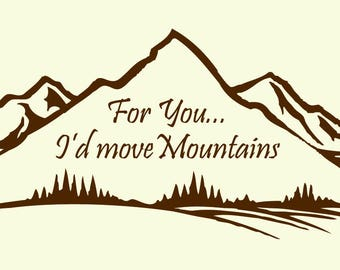 For You... I'd Move Mountains Wall Decal
