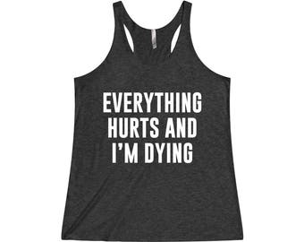 Everything Hurts And I'm Dying - Funny Workout Tank, Running Tank, Funny Gym Tank, Gym Tank Top, Gym Tank, Workout Tank Top, Gym Shirt