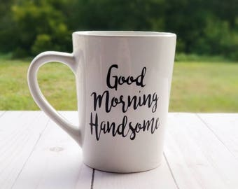 Good Morning Handsome Coffee Mug, gift for husband, gift for boyfriend, wedding, Valentine's day, Christmas, anniversary gift, coffee cup