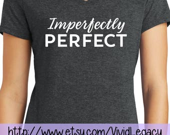 Imperfectly Perfect - Womens Soft V-Neck Faith Shirt