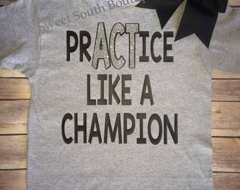 Practice like a champion practice t shirt