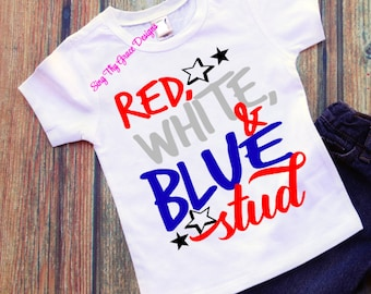 Red White & Blue Stud, 4th of July shirt, 1st 4th of July shirt, 1st 4th of July boys, 4th of July outfit, 4th of July boys, boy 4th of July