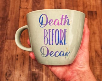 Death before decaf coffee mug, tea mug, coffee cup, drink holder, gift for her, birthday gift, teacher gift, christmas gift, funny gift